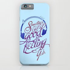 Sometimes I Get A Good Feeling iPhone 6 Slim Case