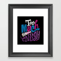 Too Much Is Not Enough Framed Art Print