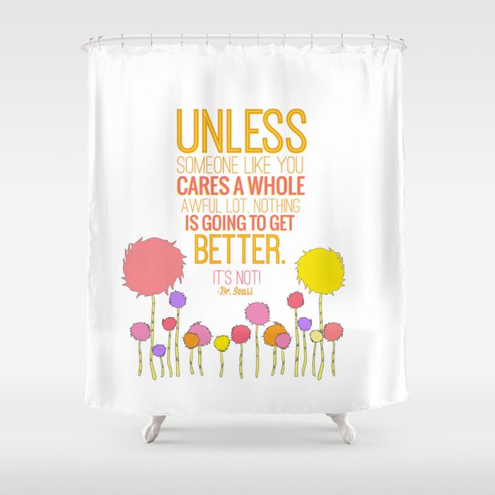 Unless Someone Like You The Lorax Dr Seuss Inspirational Quote Shower Curtain By