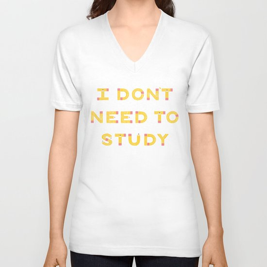 I Don't Need To Study V-neck T-shirt