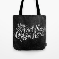 You Can't Get There From Here Tote Bag
