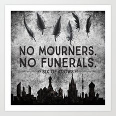 Six of Crows - No Mourners. No Funerals Art Print