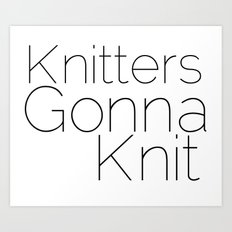 Knitters Gonna Knit Art Print