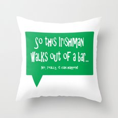 So This Irishman Walks Out of a Bar... Throw Pillow