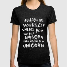 Always be yourself. Unless you can be a unicorn, then always be a unicorn. Womens Fitted Tee Tri-Black SMALL