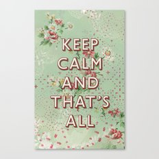 Keep Calm and That's All! Canvas Print