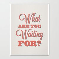 What are you waiting for? Canvas Print