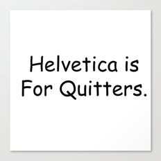 Helvetica is for Quitters. Canvas Print