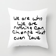 we are who we are Throw Pillow