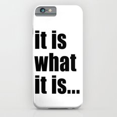 it is what it is (black text) Slim Case iPhone 6s
