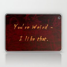 You're Weird - I like that. Laptop & iPad Skin