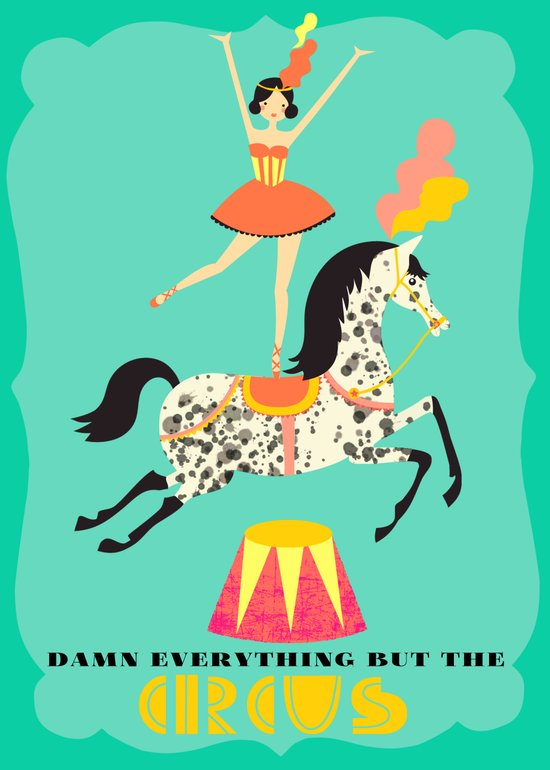 damn everything but the circus Art Print