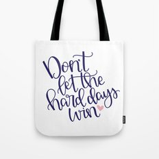 Don't Let the Hard Days Win Tote Bag
