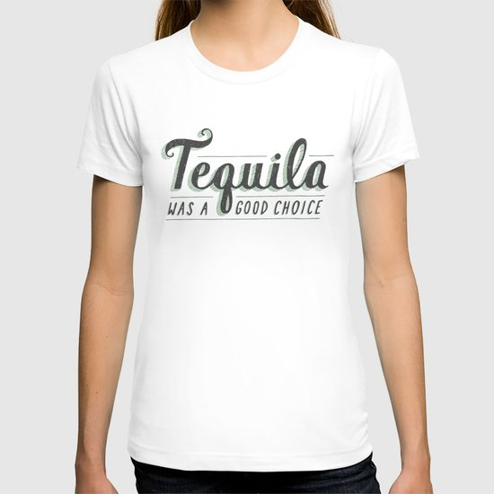 Tequila Was a Good Choice T-shirt