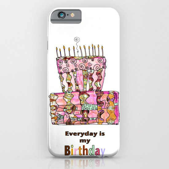 Everyday is My Birthday :-) iPhone & iPod Case