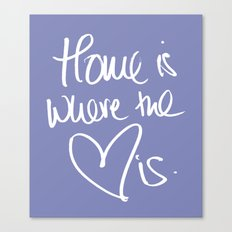 Home is where the heart is 2 Canvas Print