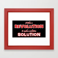 It Takes A Revolution To Make A Solution Framed Art Print