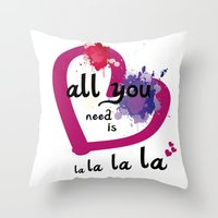 All you need is la la la la Throw Pillow