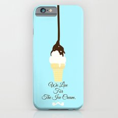 We Live for The Ice Cream. iPhone 6s Slim Case