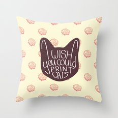 I wish you could print cats Throw Pillow