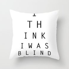 I think I was blind Throw Pillow