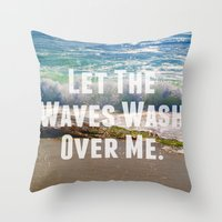 Let The Waves Wash Over … Throw Pillow