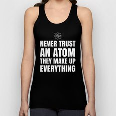 NEVER TRUST AN ATOM THEY… Unisex Tank Top