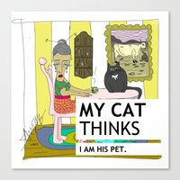 My Cat Thinks I Am His P… Canvas Print