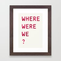 Where Were We? Framed Art Print