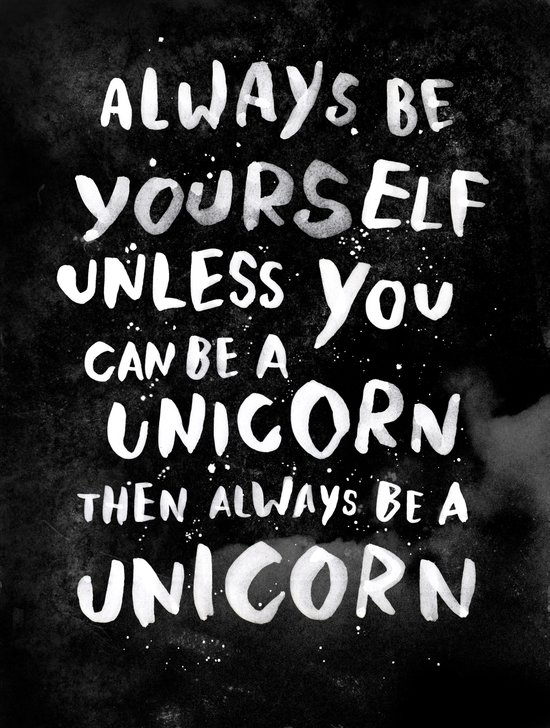 Always be yourself. Unless you can be a unicorn, then always be a unicorn. Art Print
