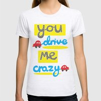 You Drive Me Crazy Womens Fitted Tee Ash Grey SMALL
