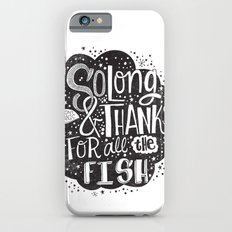 so long and thanks for all the fish Slim Case iPhone 6s