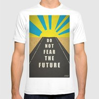 Quote: Do not fear the Future Mens Fitted Tee White SMALL