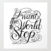 I Want The World To Stop Art Print