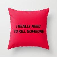 I Really Neeed To Kill S… Throw Pillow