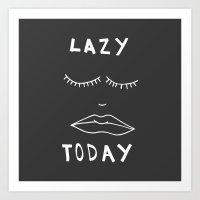 Lazy Today  Art Print