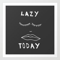 Lazy Today  Art Print