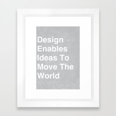 Design enables ideas to move the world Framed Art Print