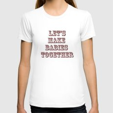 Let's Make Babies Together Womens Fitted Tee White SMALL