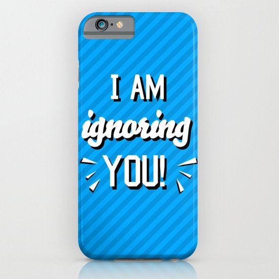 I'm Ignoring YOU! iPhone & iPod Case