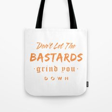 Don't let the bastards grind you down. Tote Bag