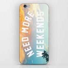NEED MORE WEEKENDS iPhone & iPod Skin