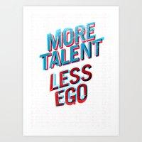 More Talent Less Ego Art Print
