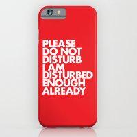 PLEASE DO NOT DISTURB I AM DISTURBED ENOUGH ALREADY iPhone 6 Slim Case