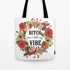 Bitch Don't Kill My Vibe Tote Bag