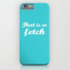 Mean Girls #3 – Fetch Slim Case iPhone 6s