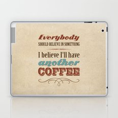 Everybody should believe in something. I believe I'll have another coffee. Laptop & iPad Skin