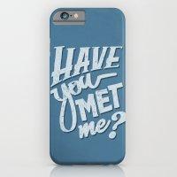Have You Met Me? iPhone 6 Slim Case