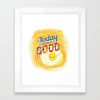 Today will be a good day Framed Art Print