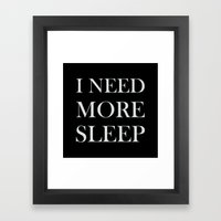 I NEED MORE SLEEP Black Framed Art Print